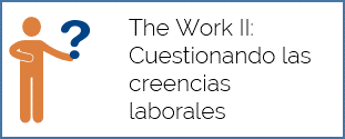 The Work II: cuestionando las creencias laborales
